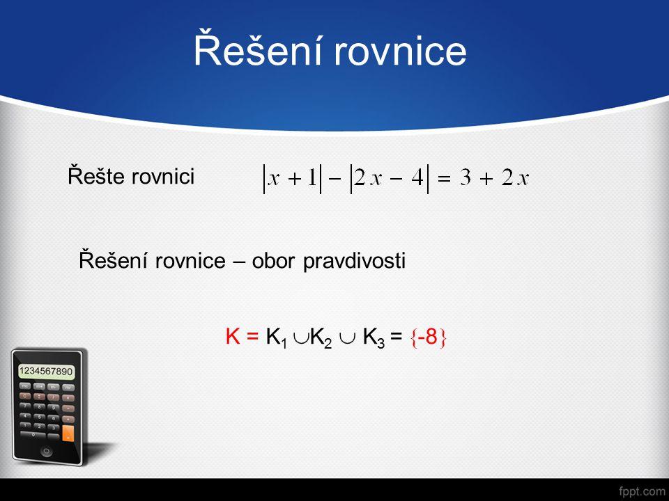 Řešení rovnice Řešte rovnici K = K 1  K 2  K 3 =  -8  Řešení rovnice – obor pravdivosti