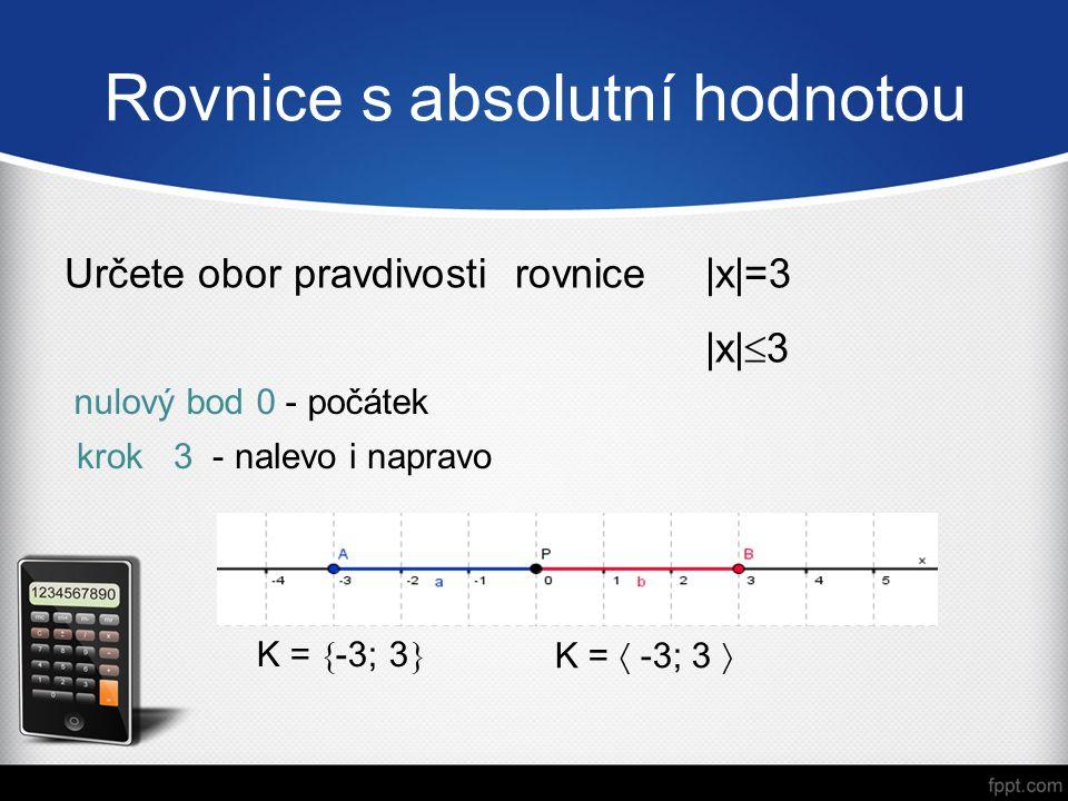 Rovnice s absolutní hodnotou Určete obor pravdivosti rovnice |x|  3 krok 3 - nalevo i napravo nulový bod 0 - počátek K = (-  -3  3;  ) Vzdálenost je větší než…