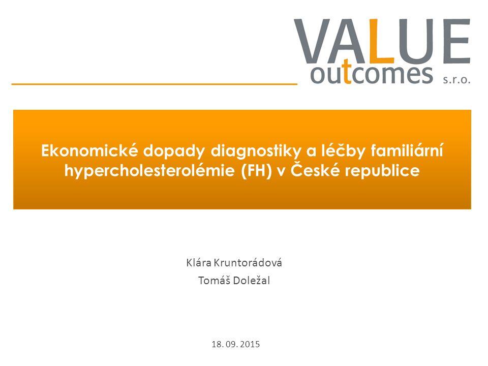 Ekonomické dopady diagnostiky a léčby familiární hypercholesterolémie (FH) v České republice Klára Kruntorádová Tomáš Doležal 18. 09. 2015