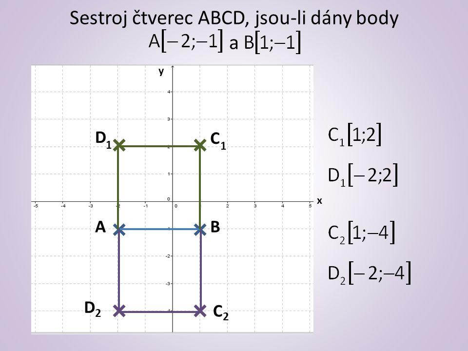 Sestroj čtverec ABCD, jsou-li dány body a x y AB C D D2D2 C2C2 1 1
