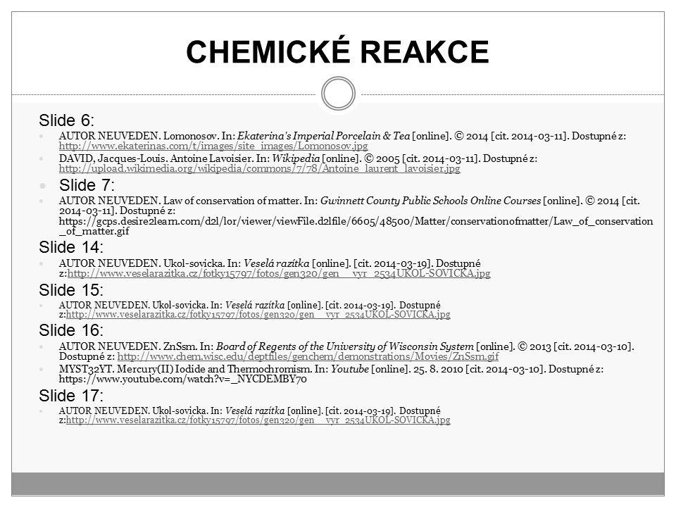 CHEMICKÉ REAKCE Slide 6: AUTOR NEUVEDEN. Lomonosov. In: Ekaterina's Imperial Porcelain & Tea [online]. © 2014 [cit. 2014-03-11]. Dostupné z: http://ww