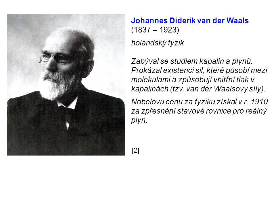 Johannes Diderik van der Waals (1837 – 1923) holandský fyzik Zabýval se studiem kapalin a plynů.
