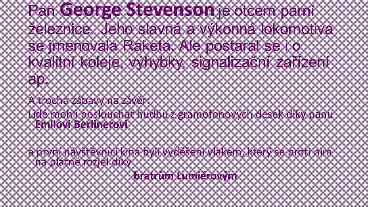 Pan George Stevenson je otcem parní železnice.