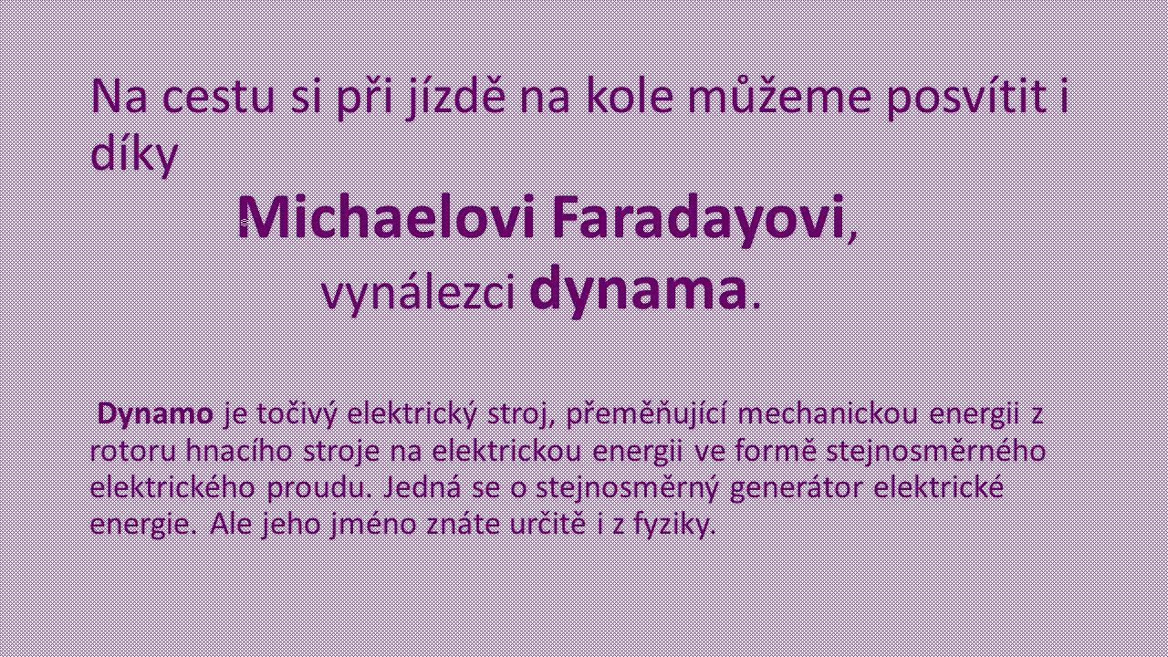 Na cestu si při jízdě na kole můžeme posvítit i díky Michaelovi Faradayovi, vynálezci dynama.