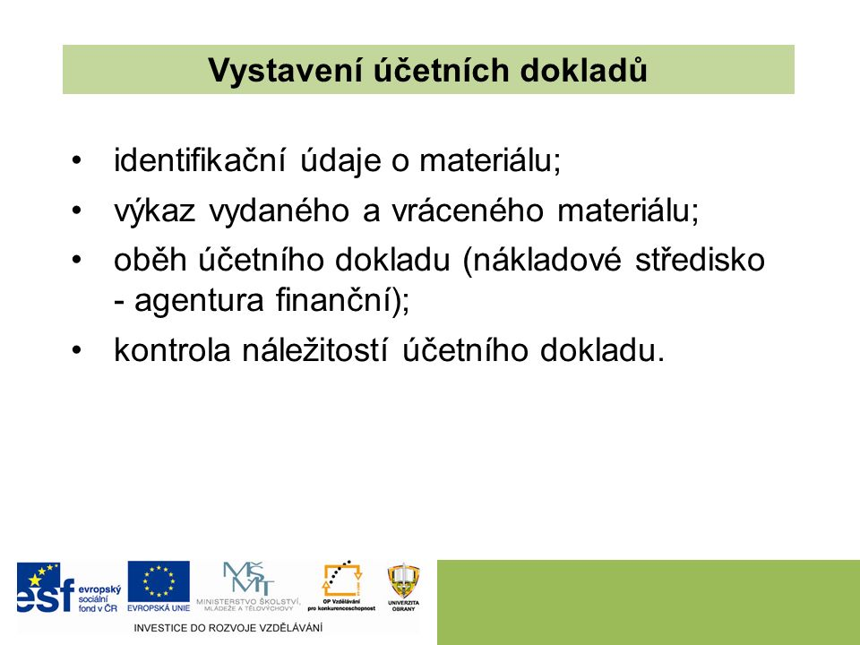 identifikační údaje o materiálu; výkaz vydaného a vráceného materiálu; oběh účetního dokladu (nákladové středisko - agentura finanční); kontrola náležitostí účetního dokladu.