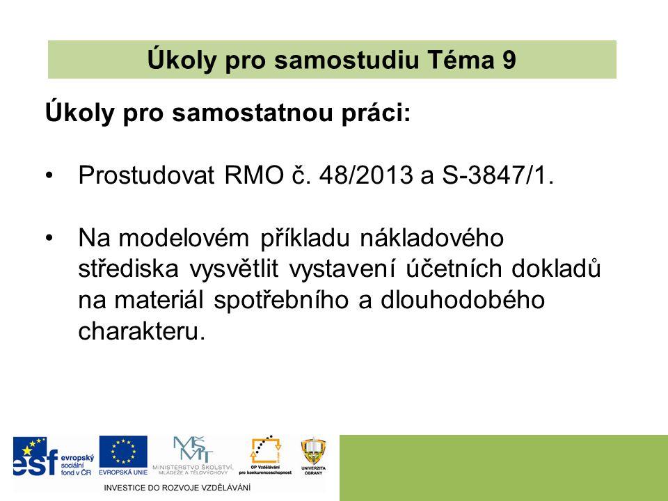 Úkoly pro samostatnou práci: Prostudovat RMO č. 48/2013 a S-3847/1.