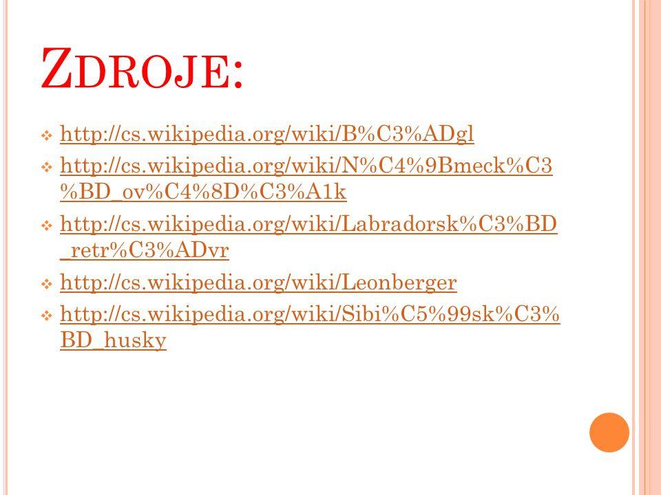 Z DROJE :  http://cs.wikipedia.org/wiki/B%C3%ADgl http://cs.wikipedia.org/wiki/B%C3%ADgl  http://cs.wikipedia.org/wiki/N%C4%9Bmeck%C3 %BD_ov%C4%8D%C