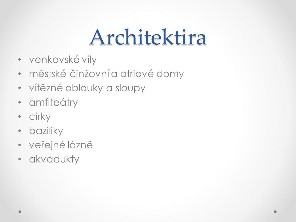 Architektira venkovské vily městské činžovní a atriové domy vítězné oblouky a sloupy amfiteátry cirky baziliky veřejné lázně akvadukty