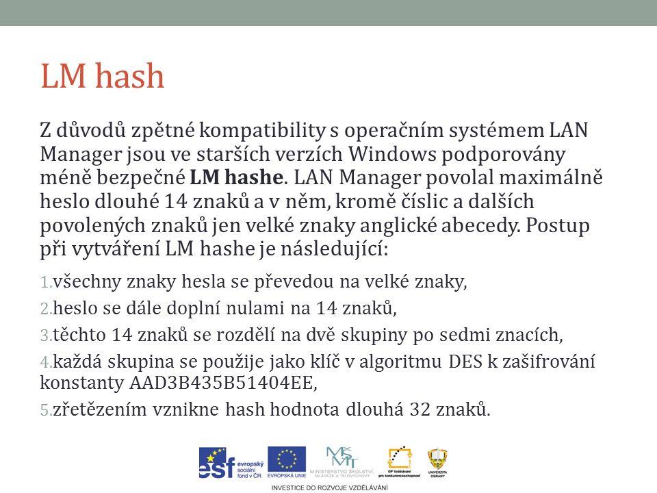 LM hash Z důvodů zpětné kompatibility s operačním systémem LAN Manager jsou ve starších verzích Windows podporovány méně bezpečné LM hashe.