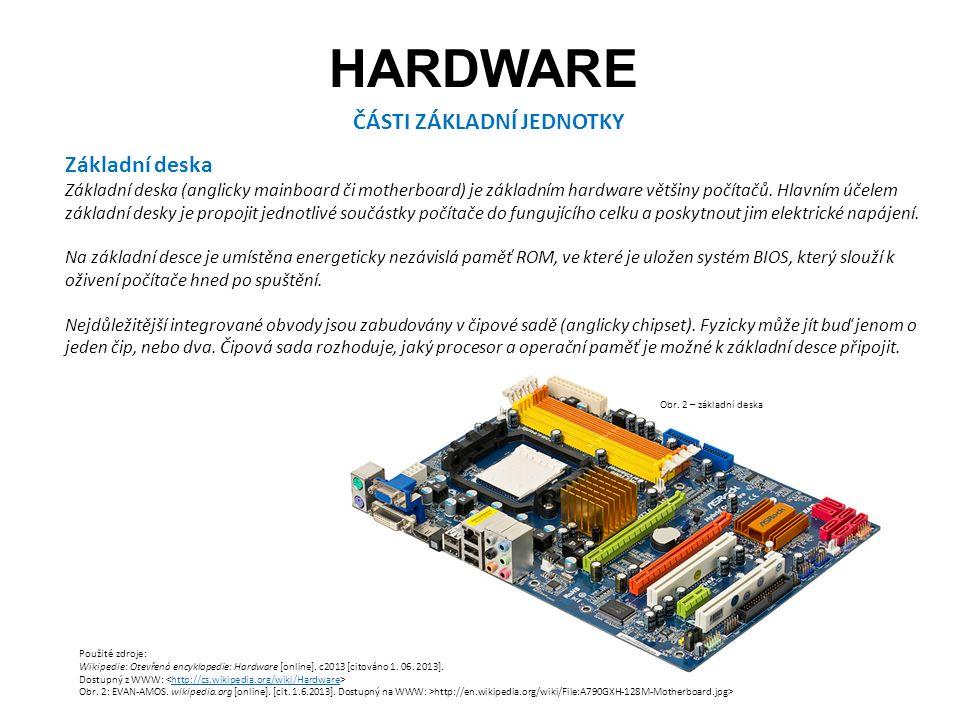HARDWARE ČÁSTI ZÁKLADNÍ JEDNOTKY Základní deska Základní deska (anglicky mainboard či motherboard) je základním hardware většiny počítačů.