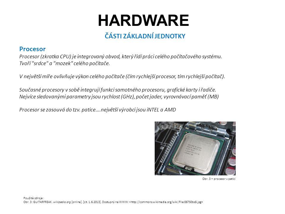 HARDWARE ČÁSTI ZÁKLADNÍ JEDNOTKY Procesor Procesor (zkratka CPU) je integrovaný obvod, který řídí práci celého počítačového systému.