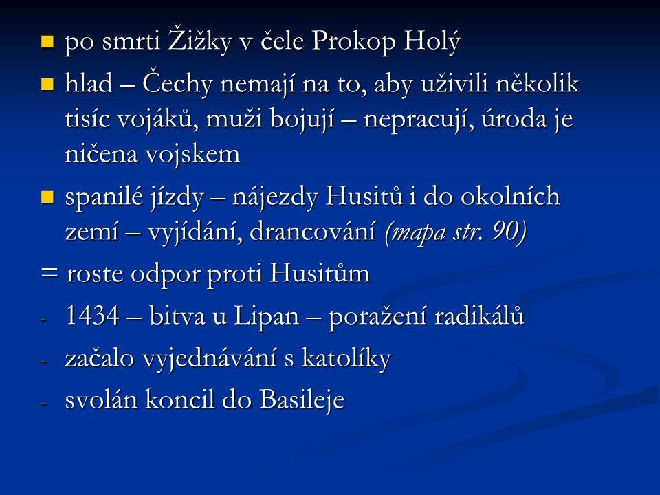 po smrti Žižky v čele Prokop Holý po smrti Žižky v čele Prokop Holý hlad – Čechy nemají na to, aby uživili několik tisíc vojáků, muži bojují – nepracu