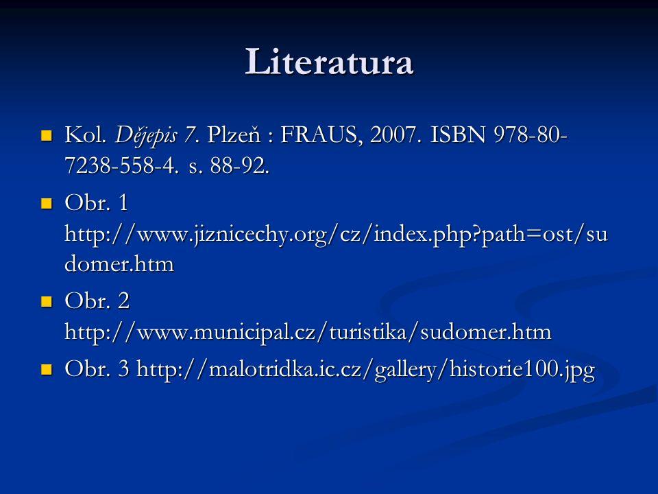 Literatura Kol. Dějepis 7. Plzeň : FRAUS, 2007. ISBN 978-80- 7238-558-4.