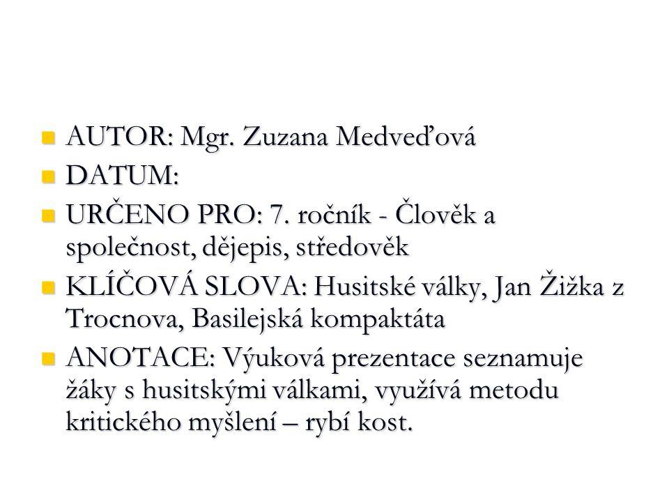 AUTOR: Mgr. Zuzana Medveďová AUTOR: Mgr. Zuzana Medveďová DATUM: DATUM: URČENO PRO: 7. ročník - Člověk a společnost, dějepis, středověk URČENO PRO: 7.