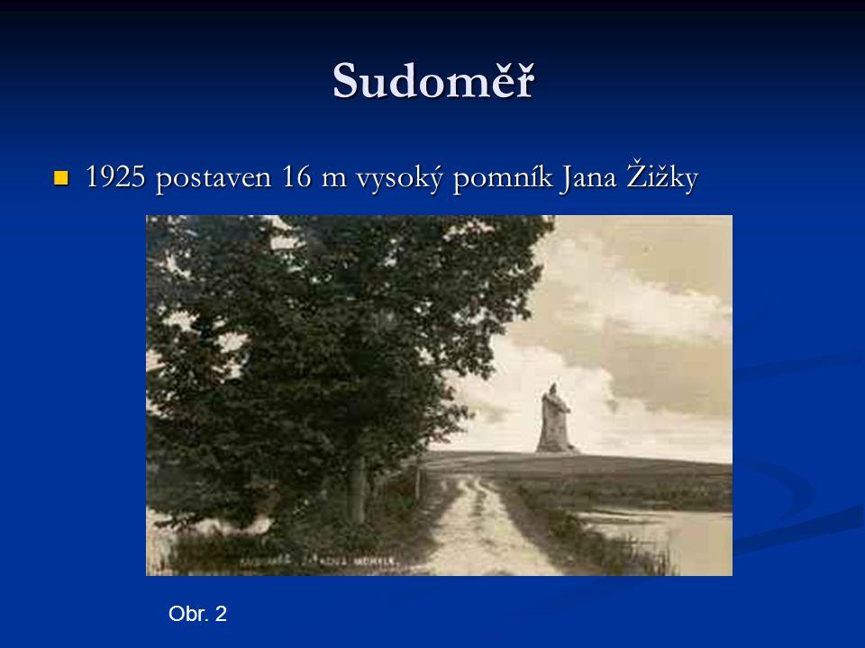 Sudoměř 1925 postaven 16 m vysoký pomník Jana Žižky 1925 postaven 16 m vysoký pomník Jana Žižky Obr.