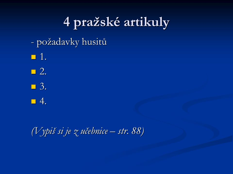4 pražské artikuly - požadavky husitů 1. 1. 2. 2. 3. 3. 4. 4. (Vypiš si je z učebnice – str. 88)