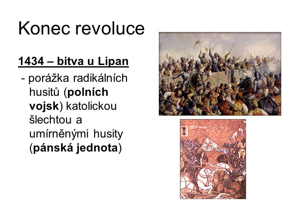 Konec revoluce 1434 – bitva u Lipan - porážka radikálních husitů (polních vojsk) katolickou šlechtou a umírněnými husity (pánská jednota)