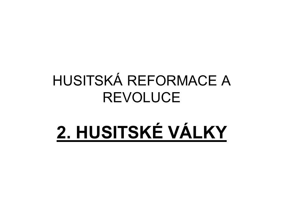 HUSITSKÁ REFORMACE A REVOLUCE 2. HUSITSKÉ VÁLKY