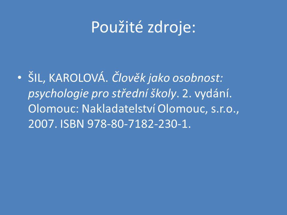 Použité zdroje: ŠIL, KAROLOVÁ. Člověk jako osobnost: psychologie pro střední školy. 2. vydání. Olomouc: Nakladatelství Olomouc, s.r.o., 2007. ISBN 978