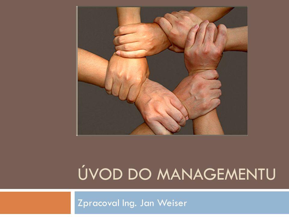 ÚVOD DO MANAGEMENTU Zpracoval Ing. Jan Weiser