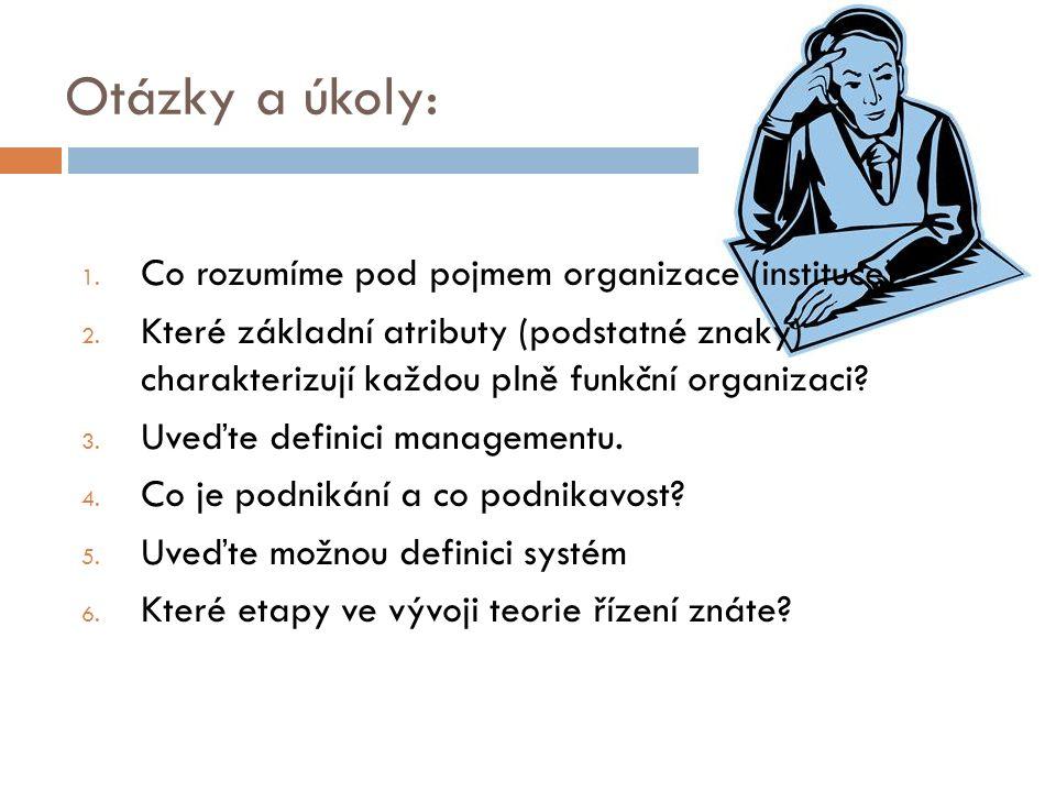 Otázky a úkoly: 1. Co rozumíme pod pojmem organizace (instituce)? 2. Které základní atributy (podstatné znaky) charakterizují každou plně funkční orga