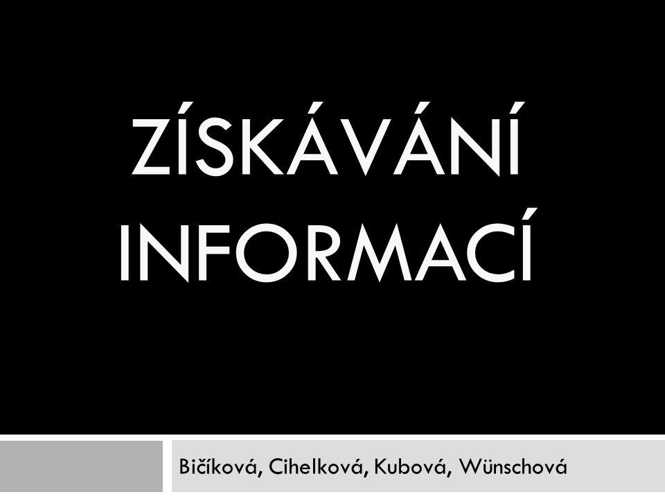 ZÍSKÁVÁNÍ INFORMACÍ Bičíková, Cihelková, Kubová, Wünschová