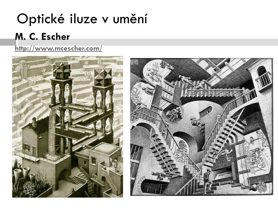 Optické iluze v umění M. C. Escher http://www.mcescher.com/