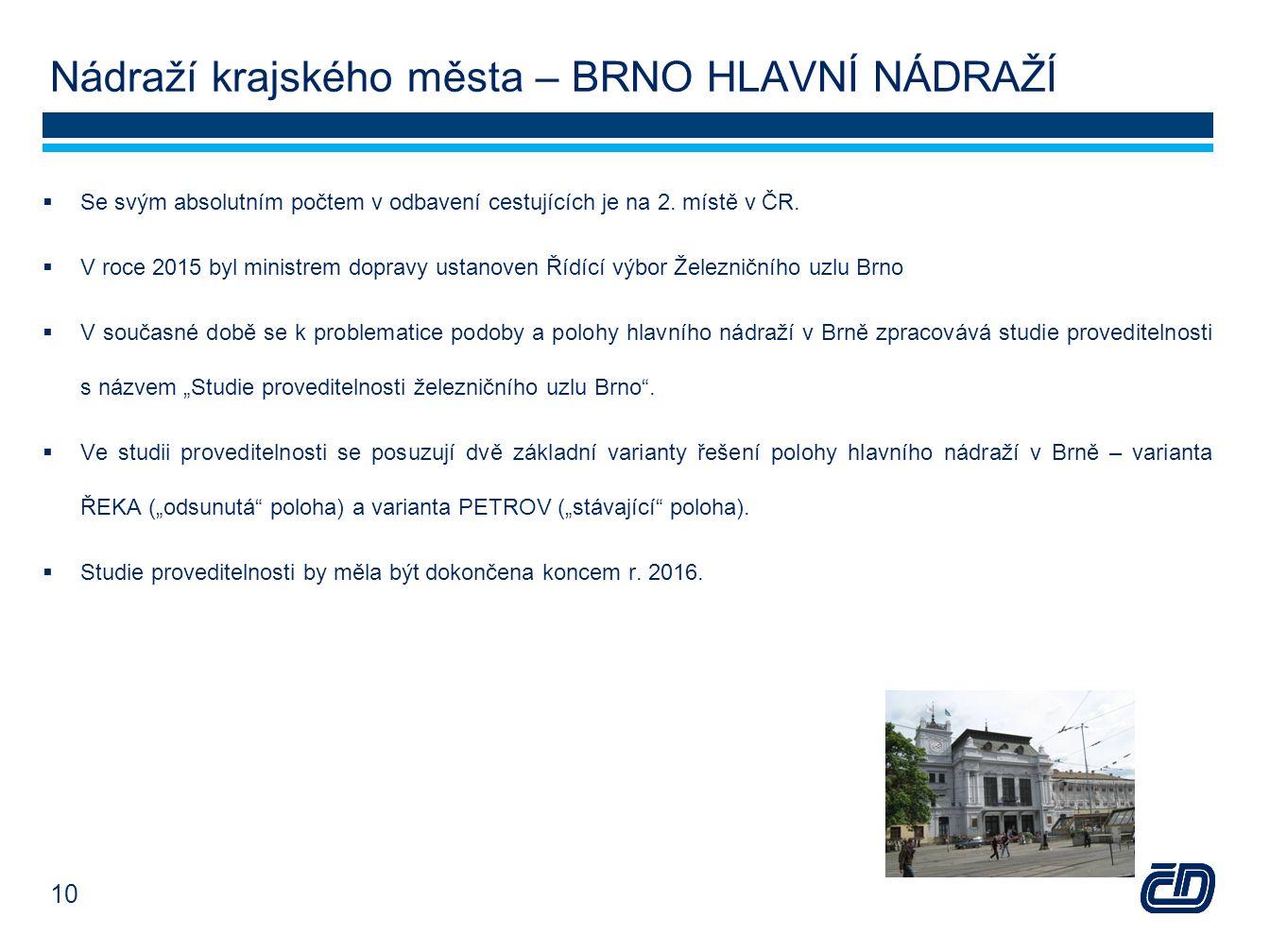 Nádraží krajského města – BRNO HLAVNÍ NÁDRAŽÍ  Se svým absolutním počtem v odbavení cestujících je na 2. místě v ČR.  V roce 2015 byl ministrem dopr