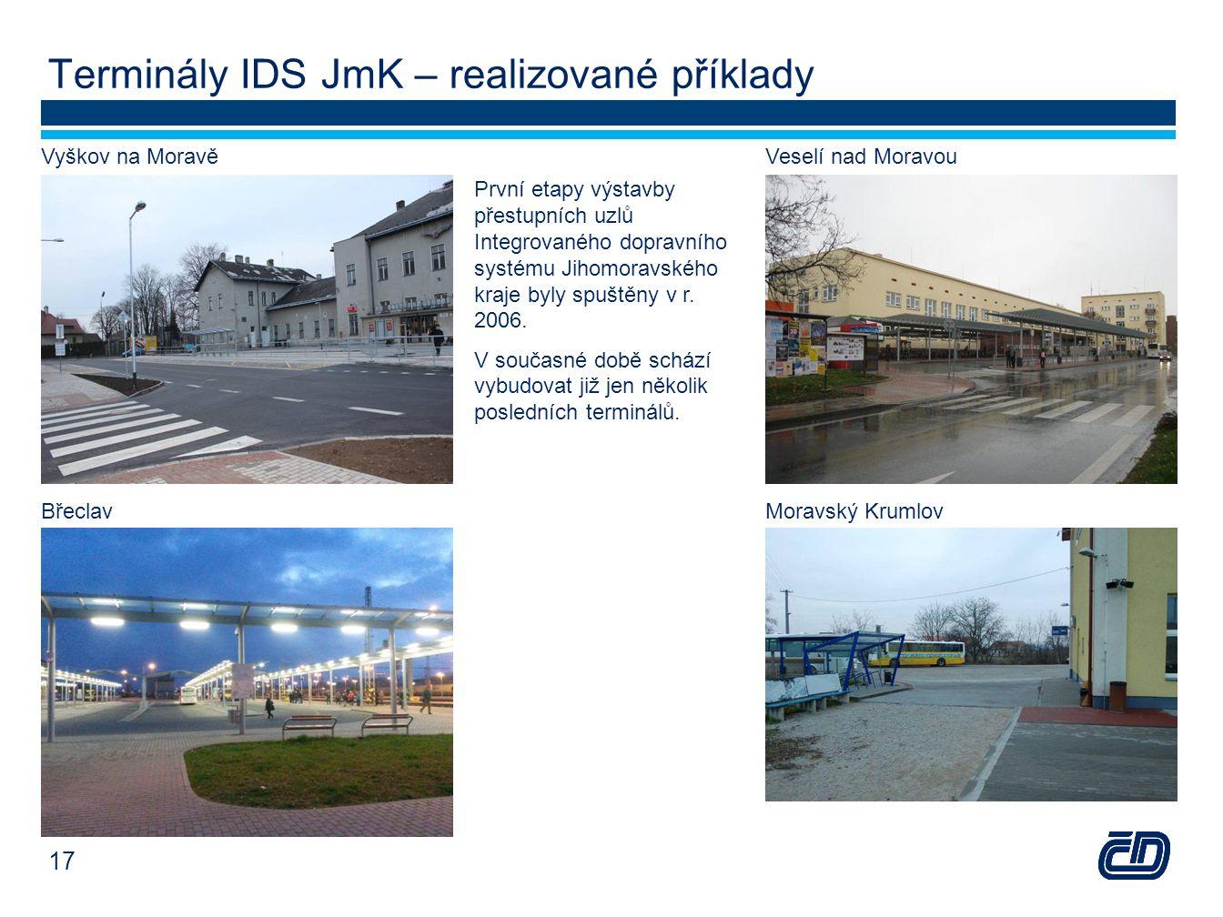 Terminály IDS JmK – realizované příklady Vyškov na MoravěVeselí nad Moravou BřeclavMoravský Krumlov První etapy výstavby přestupních uzlů Integrovanéh