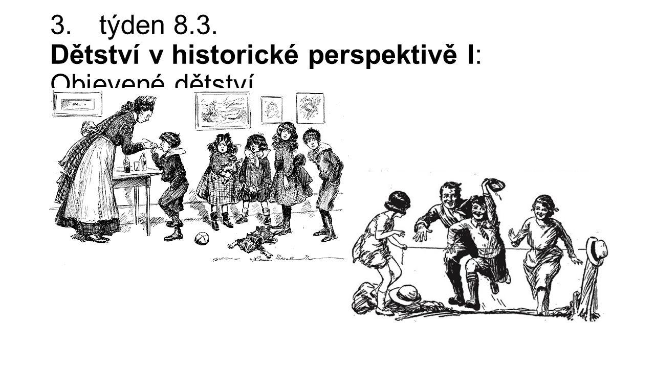 3.týden 8.3. Dětství v historické perspektivě I: Objevené dětství