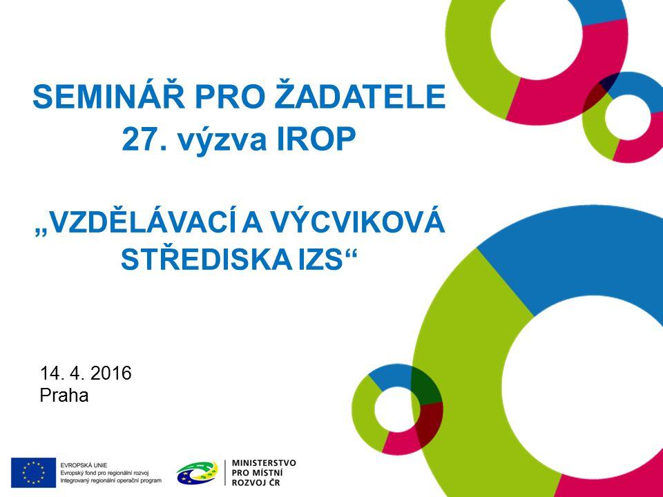 """19. 1. 2016 Praha SEMINÁŘ PRO ŽADATELE 27. výzva IROP """"VZDĚLÁVACÍ A VÝCVIKOVÁ STŘEDISKA IZS 14."""