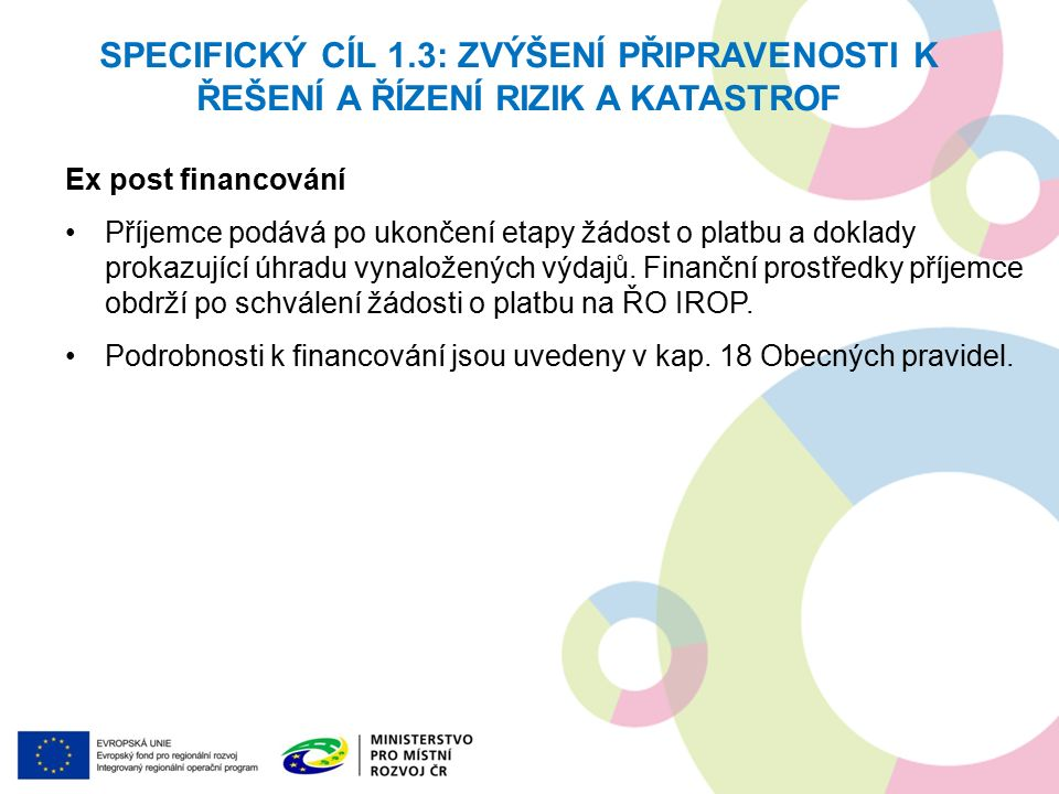 Ex post financování Příjemce podává po ukončení etapy žádost o platbu a doklady prokazující úhradu vynaložených výdajů.