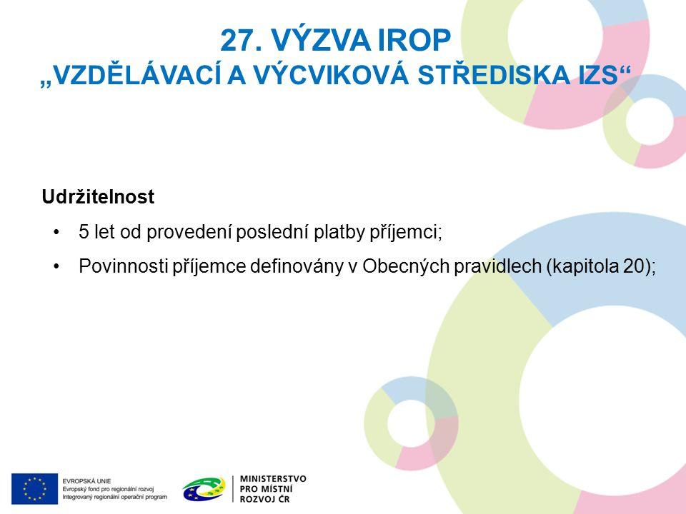 Udržitelnost 5 let od provedení poslední platby příjemci; Povinnosti příjemce definovány v Obecných pravidlech (kapitola 20); 27.
