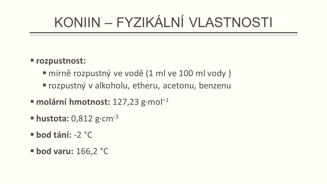 KONIIN – FYZIKÁLNÍ VLASTNOSTI  rozpustnost:  mírně rozpustný ve vodě (1 ml ve 100 ml vody )  rozpustný v alkoholu, etheru, acetonu, benzenu  molární hmotnost: 127,23 g·mol −1  hustota: 0,812 g·cm -3  bod tání: -2 °C  bod varu: 166,2 °C