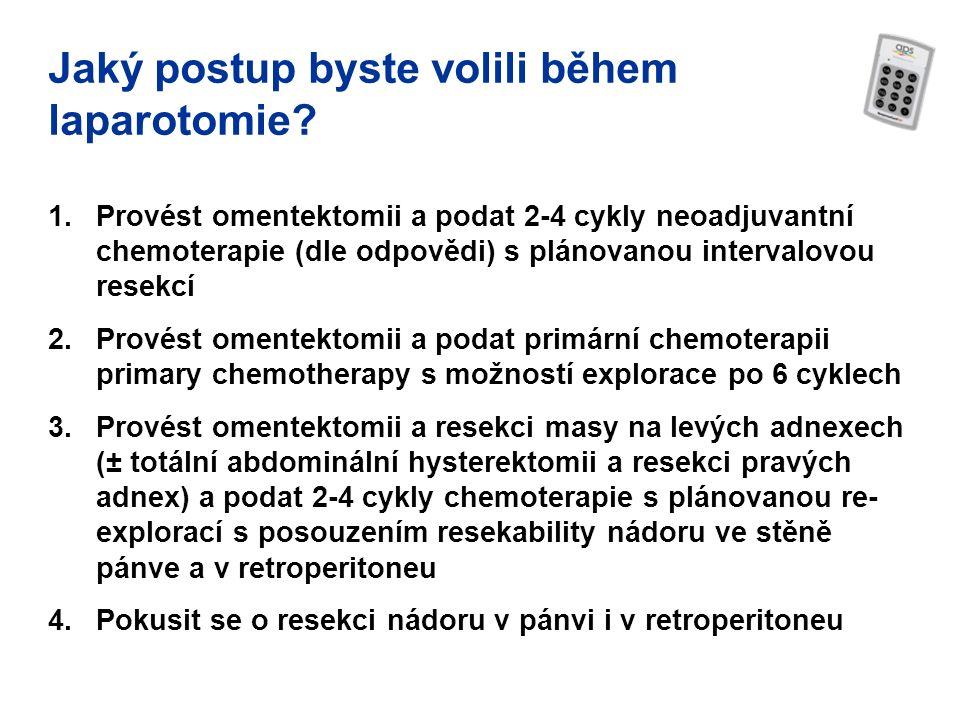 Jaký postup byste volili během laparotomie? 1.Provést omentektomii a podat 2-4 cykly neoadjuvantní chemoterapie (dle odpovědi) s plánovanou intervalov
