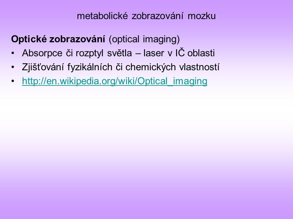 metabolické zobrazování mozku Optické zobrazování (optical imaging) Absorpce či rozptyl světla – laser v IČ oblasti Zjišťování fyzikálních či chemický