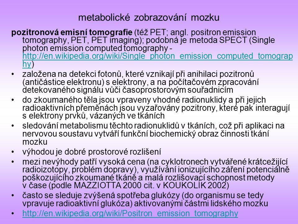 metabolické zobrazování mozku pozitronová emisní tomografie (též PET; angl. positron emission tomography, PET, PET imaging); podobná je metoda SPECT (