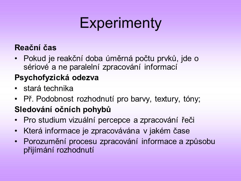 Experimenty Reační čas Pokud je reakční doba úměrná počtu prvků, jde o sériové a ne paralelní zpracování informací Psychofyzická odezva stará technika Př.