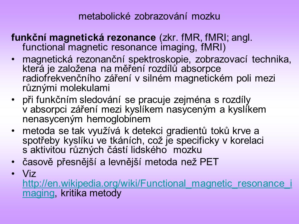 metabolické zobrazování mozku funkční magnetická rezonance (zkr. fMR, fMRI; angl. functional magnetic resonance imaging, fMRI) magnetická rezonanční s