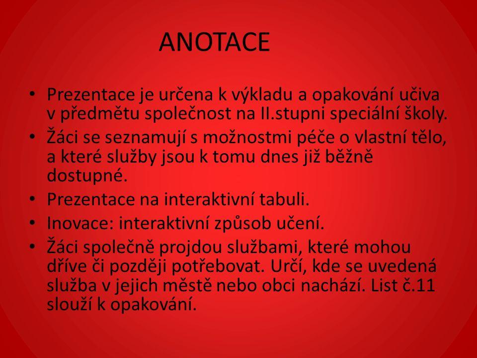 ANOTACE Prezentace je určena k výkladu a opakování učiva v předmětu společnost na II.stupni speciální školy.