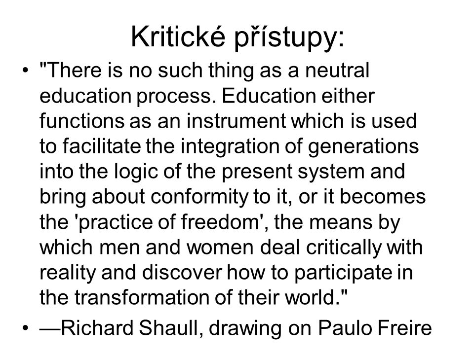 Kritické přístupy: There is no such thing as a neutral education process.