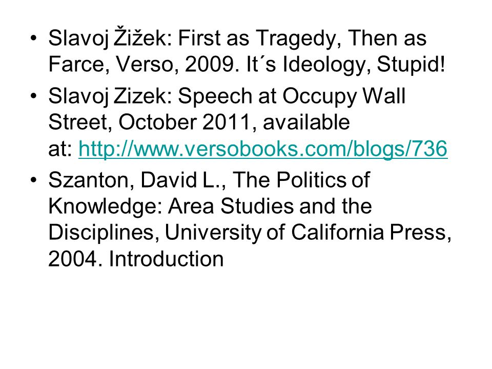 Slavoj Žižek: First as Tragedy, Then as Farce, Verso, 2009.