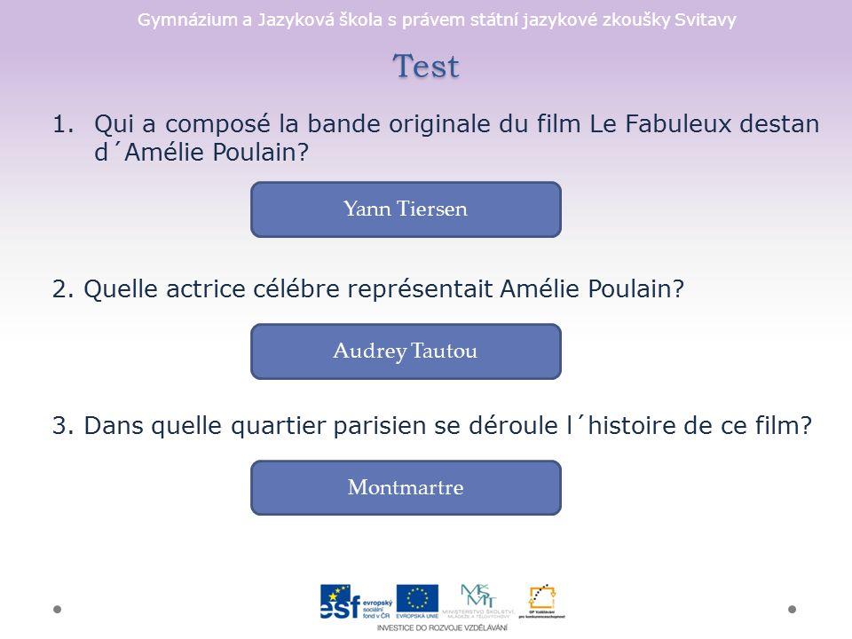 Gymnázium a Jazyková škola s právem státní jazykové zkoušky Svitavy Test 1.Qui a composé la bande originale du film Le Fabuleux destan d´Amélie Poulain.