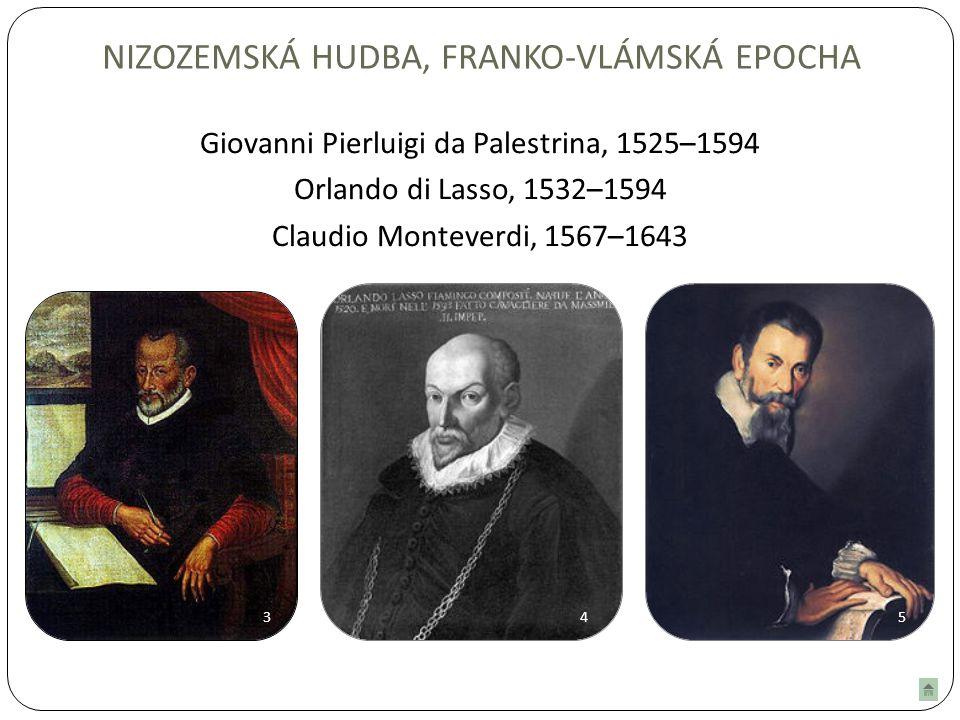 NIZOZEMSKÁ HUDBA, FRANKO-VLÁMSKÁ EPOCHA Giovanni Pierluigi da Palestrina, 1525–1594 Orlando di Lasso, 1532–1594 Claudio Monteverdi, 1567–1643 345