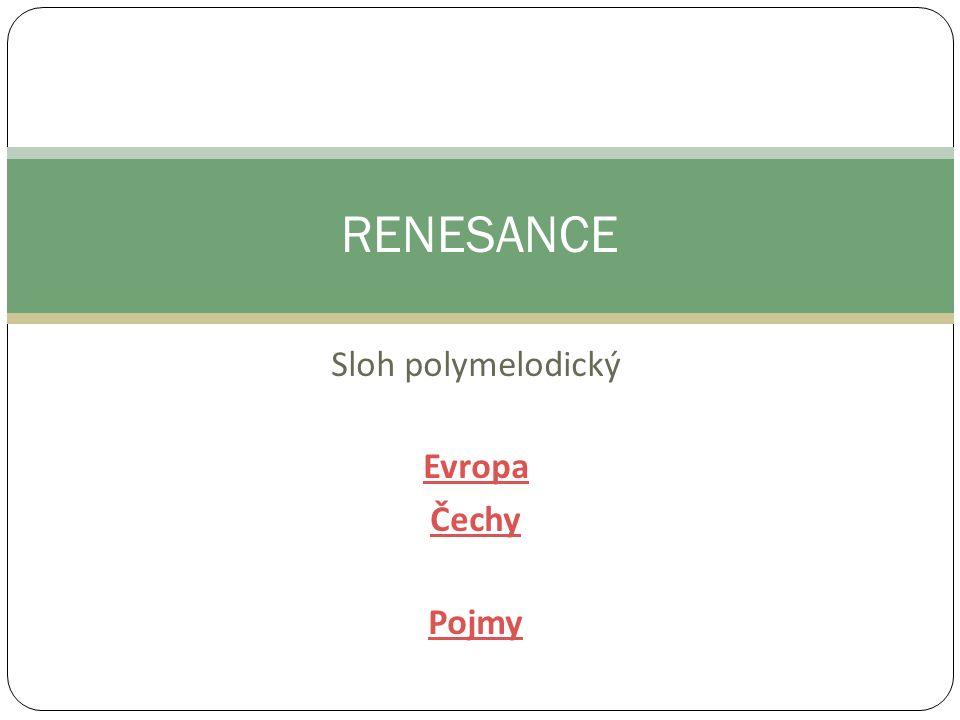 Sloh polymelodický Evropa Čechy Pojmy RENESANCE