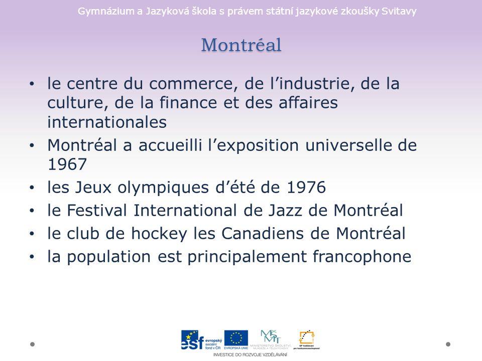 Gymnázium a Jazyková škola s právem státní jazykové zkoušky Svitavy Montréal le centre du commerce, de l'industrie, de la culture, de la finance et des affaires internationales Montréal a accueilli l'exposition universelle de 1967 les Jeux olympiques d'été de 1976 le Festival International de Jazz de Montréal le club de hockey les Canadiens de Montréal la population est principalement francophone