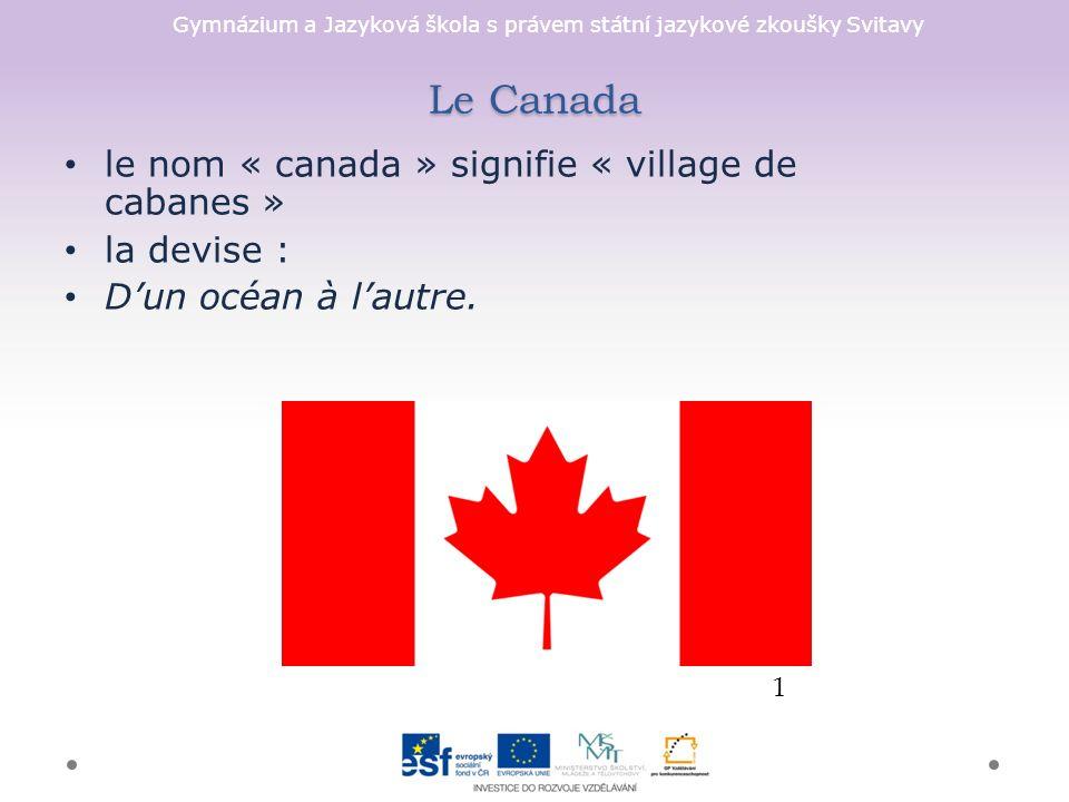 Gymnázium a Jazyková škola s právem státní jazykové zkoušky Svitavy Le Canada le nom « canada » signifie « village de cabanes » la devise : D'un océan à l'autre.