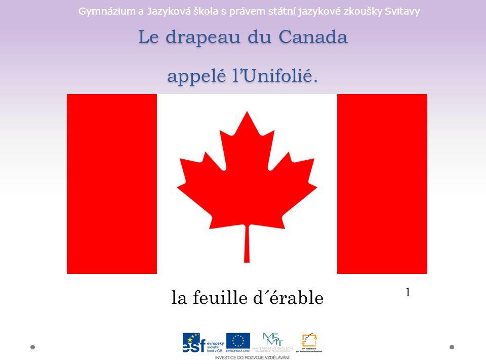 Gymnázium a Jazyková škola s právem státní jazykové zkoušky Svitavy Le drapeau du Canada appelé l'Unifolié.