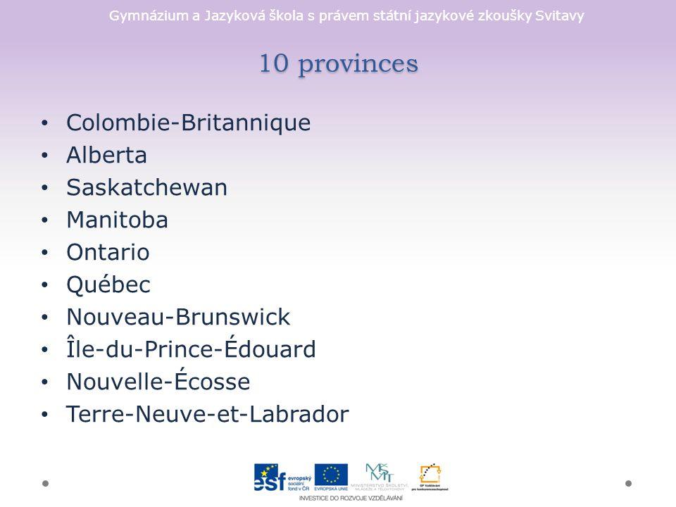 Gymnázium a Jazyková škola s právem státní jazykové zkoušky Svitavy 10 provinces Colombie-Britannique Alberta Saskatchewan Manitoba Ontario Québec Nouveau-Brunswick Île-du-Prince-Édouard Nouvelle-Écosse Terre-Neuve-et-Labrador