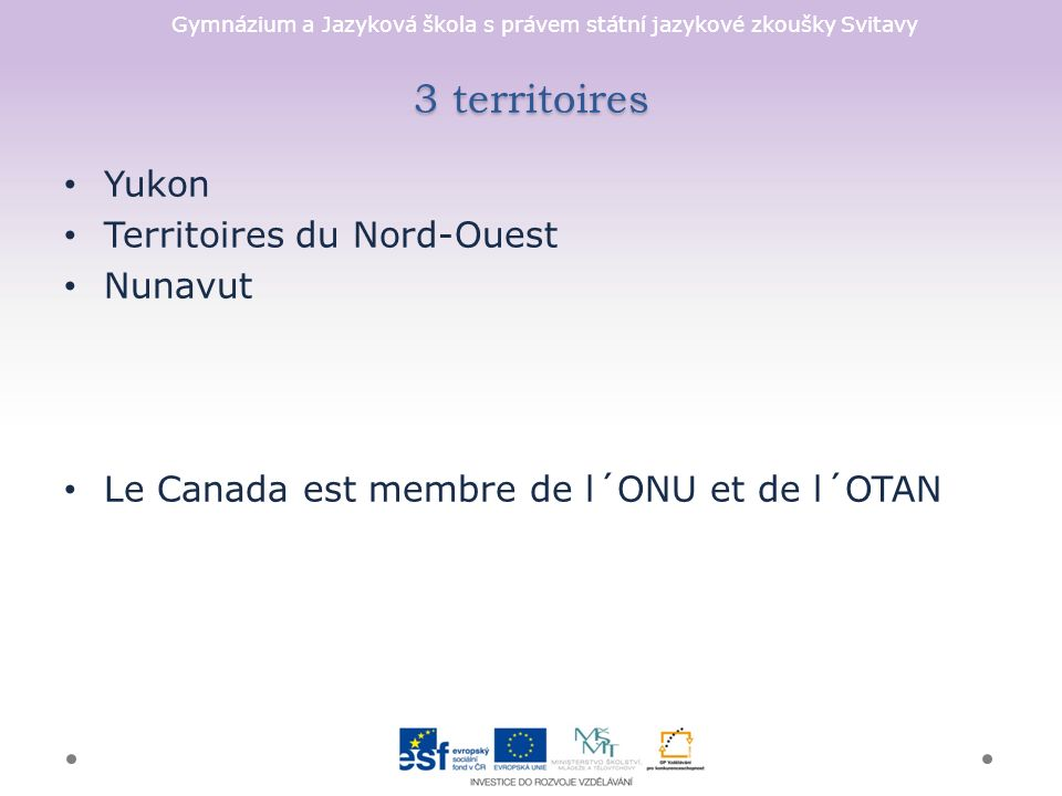 Gymnázium a Jazyková škola s právem státní jazykové zkoušky Svitavy 3 territoires Yukon Territoires du Nord-Ouest Nunavut Le Canada est membre de l´ONU et de l´OTAN